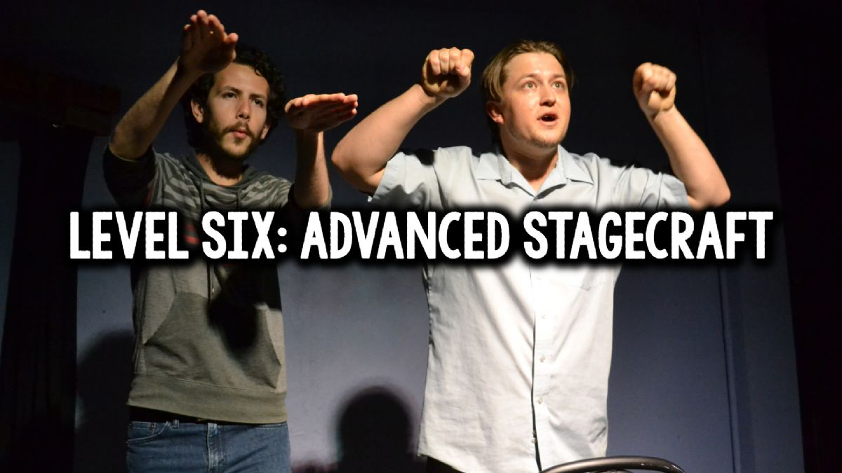 Level 6: Advanced Stagecraft