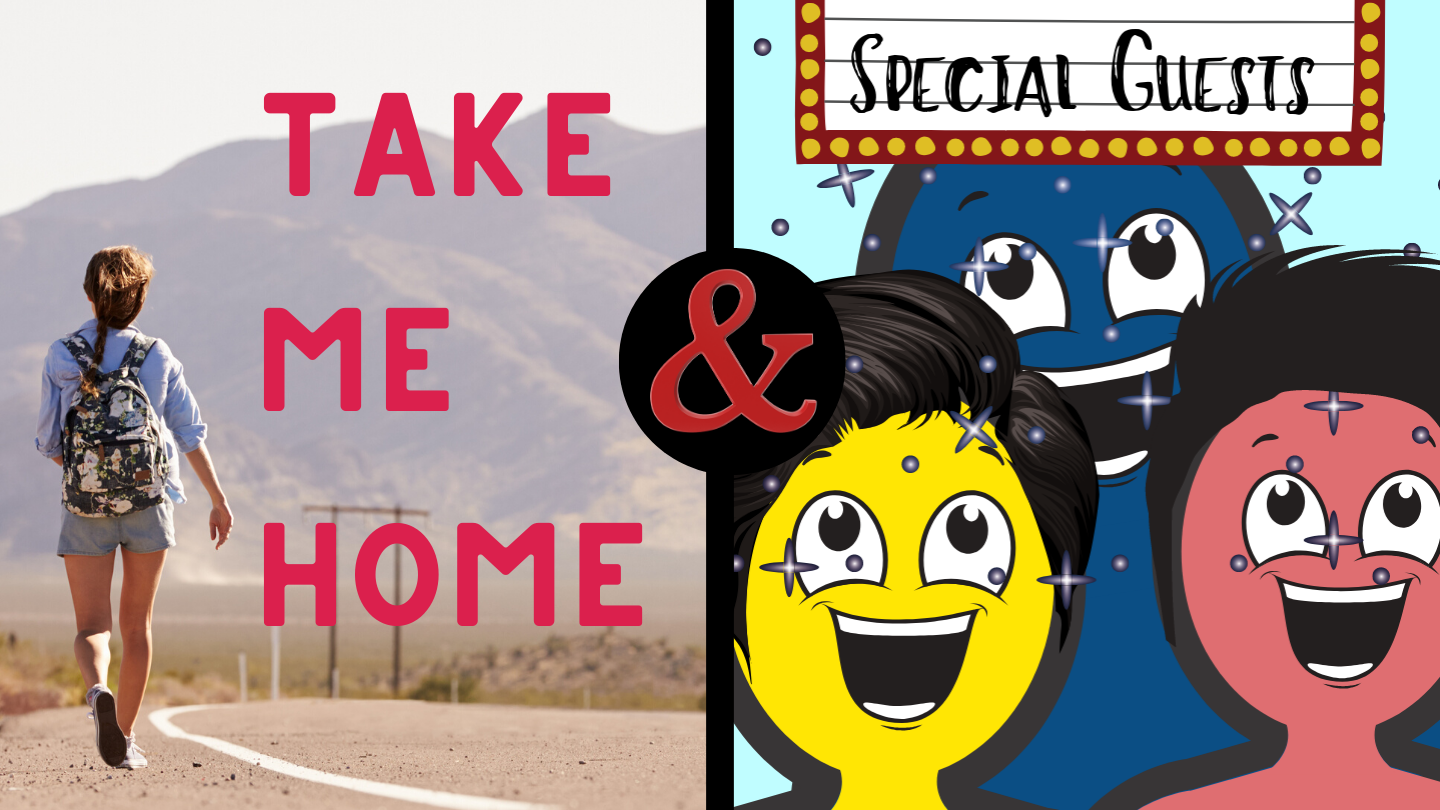 Double Feature: Take Me Home & a special guest!