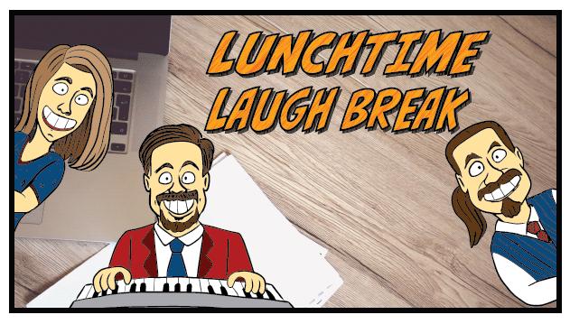 Lunchtime Laugh Break
