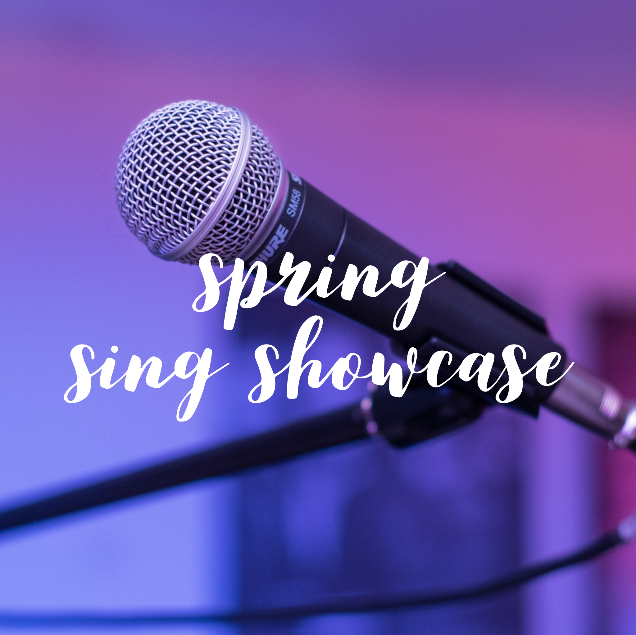 Spring Sing Showcase! Ages 6-99